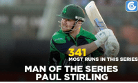 Memes, 🤖, and Paul: 341  MOST RUNS IN THIS SERIES  MAN OF THE SERIES  PAUL STIRLING Paul Stirling was awarded the man of the series for his 341 runs in the ODI series.