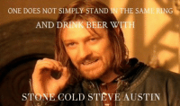 SM.: ONE DOES NOT SIMPLY STAND  IN THE SAME RING  AND DRINK BEER WITH  STONE COLD STEVE AUSTIN SM.