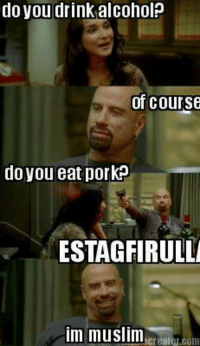 how many of you know people who do this.  please LIKE and SHARE to show support for muslim memes: do you drink alcoholp  of course  do you eat pork  ESTAGFIRULLI  im muslim how many of you know people who do this.  please LIKE and SHARE to show support for muslim memes