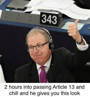 Chill, Dank, and Meme: 343  2 hours into passing Article 13 and  chill and he gives you this look Axel Voss, initiator of Article 13. Let's meme him into oblivion so he is censored by his own law. by Yodabird19 MORE MEMES