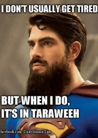 Superman, but not SuperMuslim! LIKE & SHARE Follow us on Twitter for Exclusive Tweets/quotes/memes/contests: @RealMuslimMemes www.twitter.com/RealMuslimMemes Credits: Unknown: IDONTUSUALLY GET TIRED  BUT WHEN I DO.  ITS IN TARAWEEH  facebook.com/DallyIslamicTips Superman, but not SuperMuslim! LIKE & SHARE Follow us on Twitter for Exclusive Tweets/quotes/memes/contests: @RealMuslimMemes www.twitter.com/RealMuslimMemes Credits: Unknown