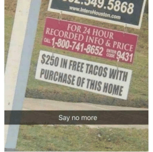 Millennials, Free, and Home: .349.5868  www.interoHouston.com  FOR 24 HOUR  RECORDED INFO & PRICE  u 1-800-741-865B9431  S250 IN FREE TACOS WITH  PURCHASE OF THIS HOME  Say no more Trying to get millennials to buy homes the right way.