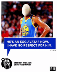 🍳: 35  RRIO  HE'S AN EGG AVATAR NOW  I HAVE NO RESPECT FOR HIM  H/T ESPN  STEPHEN JACKSON  ON KEVIN DURANT  B R 🍳