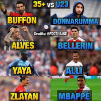 Memes, Bellerin, and 🤖: 35+ vs U23  BUFFON DONNARUMMA  Credits: @FOOTY BASE  ALVES  BELLERIN  YAYA ALL  YAYA  ALLI  ZLATAN  MBAPPE  Tooty fBase 35+ vs U23 4-a-side Battle 😍 Who would win, Oldies or Youngsters? 👇 Double Tap & Follow me @footy.base for more! ❤️ (INFO: I made a typo, it's actually 34+ cause Alves & Yaya are 34, my fault 🤷♂️)