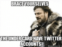 Twitter: BRACE YOURSELVES  THE UNDER  TWITTER  ACCOUNTS  Meme Creator o