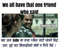 "We all have that one friend  Who Said.  meme NEPAL तर हुन चैँ केही भको हुँदैन  [[Pic is taken from the movie "" Kabaddi Kabadii"" ]]"