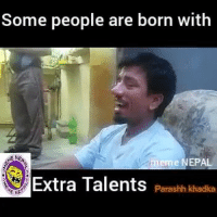 Must Watch..... A Rare Talent...: Some people are born with  meme NEPAL  Parashh khadka Must Watch..... A Rare Talent...