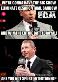 I think it's enough memes about the Andre match.. Or is it?? #EndOfDays: WERE GONNA HAVETHEBIGSHOW  ELIMINATE CESAROITAMI,SANDOW  EXTREME CHAMPIONSHIP MEMES  ECM  AND WIN THE  ENTIRE BATTLE ROYAL!  ARE YOUNOTSPORTENTERTAINED? I think it's enough memes about the Andre match.. Or is it?? #EndOfDays