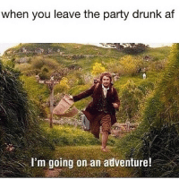 Af, Drunk, and Party: when you leave the party drunk af  I'm going on an adventure!  s I shaved my vag today so I'm looking forward to seeing where it takes me.... most likely to the fridge though to some pasta & mashed potatoes but I ain't even mad.... alcoholfood 🍷🍷🍝