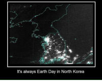 Memes, North Korea, and Earth: 35N,  125E  It's always Earth Day in North Korea Who needs electricity when you've got Glorious Leader!?!?