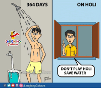 #Holi: 364 DAYS  ON HOLI  Qo  LAUGHING  DON'T PLAY HOLI  SAVE WATER  OUrs  UtKal  f O /LaughingColours #Holi