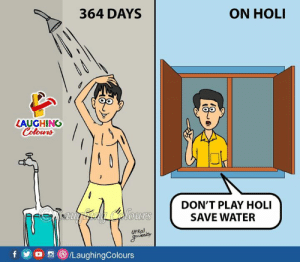 Yo, Water, and Indianpeoplefacebook: 364 DAYS  ON HOLI  Qo  LAUGHING  DON'T PLAY HOLI  SAVE WATER  OUrs  UtKal  f  yo。G)/LaughingColours This winters I have saved a lot of Water, Koi bolne ki himmat naa karna save water wala gyaan.. #Holi #Buranaamanoholihai