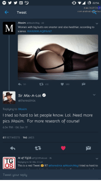 <p>&ldquo;Baby Got Back&rdquo; Indeed (via /r/BlackPeopleTwitter)</p>: 37) 22:54  6.44 6.27 /6.31  com.android.sustemui  Tweet  Maxim @Maxim Mag 2d  Women with big butts are smarter and also healthier, according to  science. MAXIMM.AC/81is1d7  50  612  989  Sir Mix-A-Lot  @therealmix  Replying to Maxim  Itried so hard to let people know. Lol. Need more  pics Maxim. For more research of course!  6:54 PM 06 Jan 17  61 RETWEETS 146 LIKES  TG  OS  M of TCOS @TCOSPodcast 3h  Replying to Sir Mix-A-Lot  This is a real Tweet RT @therealmix @Maxim Mag I tried so hard to  Tweet your reply <p>&ldquo;Baby Got Back&rdquo; Indeed (via /r/BlackPeopleTwitter)</p>