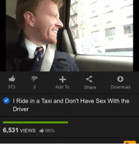 Af, Sex, and Taxi: 373  Add To  Share  Download  I Ride in a Taxi and Don't Have Sex With the  Driver  6,531 VIEWS  99% Wholesome af ❤️