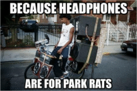 News, Shopping, and Streets: BECAUSE HEADPHONES  ARE FOR PARK RATS This is how Walt rides in the streets. And the good news is that you can too if you pick up some tech deals tomorrow in the shopping rush.  Imagine the bass you are missing out on