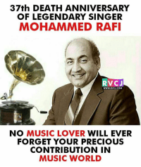 Legendary singer!: 37th DEATH ANNIVERSARY  OF LEGENDARY SINGER  MOHAMMED RAFI  RVCJ  WWW.RVCJ.COM  AM  NO MUSIC LOVER WILL EVER  FORGET YOUR PRECIOUS  CONTRIBUTION IN  MUSIC WORLD Legendary singer!