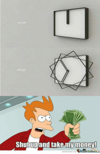 Interesting clock idea.: 38:50  Shut up  and take,mymone!  memecenter com Interesting clock idea.