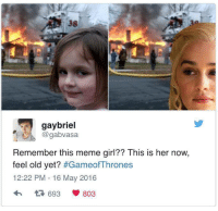 Meme Girl: 38  gaybriel  gabvasa  Remember this meme girl?? This is her now,  feel old yet?  #Game of Thrones  12:22 PM 16 May 2016  803