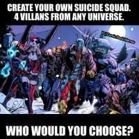 👇👇👇: CREATE YOUR OWN SUICIDE SQUAD.  4 VILLANS FROM ANY UNIVERSE.  AG C  omic B  OO  em  WHO WOULD YOU CHOOSE? 👇👇👇