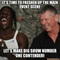 Vince's thoughts on the future of SmackDown...: T'S TIME TO FRESHEN UP THE MAIN  EVENT SCENE  LETS MAKE BIG SHOW NUMBER  ONE CONTENDER!  Meme Gene Com Vince's thoughts on the future of SmackDown...