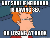 Welcome to the dorms...Made this myself after an experience living in the dorms XD: NOT SURE IF NEIGHBOR  IS HAVING SEX  OR LOSINGKAT XBOX  memegenerator,net Welcome to the dorms...Made this myself after an experience living in the dorms XD