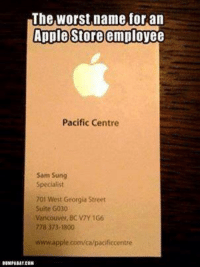 "Sam Sung Specialist is here to help you with all the Apple Products in this boxing Day..!  ""Like"" Vancouver Memes: The worst name for an  Apple Store employee  Pacific Centre  Sam Sung  Specialist  701 West Georgia Street  Suite G030  Vancouver, BC V7Y 166  778 373-1800  www.apple.com/alpacificcentre  DUMPABAT CON Sam Sung Specialist is here to help you with all the Apple Products in this boxing Day..!  ""Like"" Vancouver Memes"