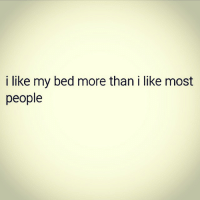 I don't want to get up & see people. I hate people. cranklife: i like my bed more than i like most  people I don't want to get up & see people. I hate people. cranklife
