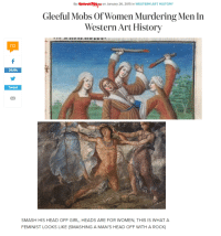 [Not Tumblr] Feminists Celebrate Women Murdering Men in Art: 39.6k  Tweet  By on January 26, 2015 in WESTERN ART HISTORY  Gleeful Mobs of Women Murdering Men In  Western Art History   SMASH HIS HEAD OFF GIRL, HEADS ARE FOR WOMEN, THIS IS WHAT A  FEMINIST LOOKS LIKE (SMASHING A MAN'S HEAD OFF WITH A ROCK) [Not Tumblr] Feminists Celebrate Women Murdering Men in Art