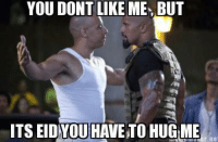 MUSLIM MEMES CONEST, you can win an IPAD MINI. click here and download the free app to enter: http://ven.io/iphone_app/5ee8c68: YOU DONT LIKE ME BUT  ITS EIDYOU HAVE TO HUG ME  r ne MUSLIM MEMES CONEST, you can win an IPAD MINI. click here and download the free app to enter: http://ven.io/iphone_app/5ee8c68