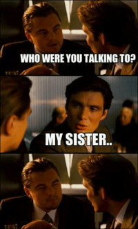 Ipad, Iphone, and Meme: WHO WERE YOU TALKING TO?  MY SISTER http://ven.io/iphone_app/5ee8c68 Muslim Memes contest! You could WIN an iPAD Mini! Just follow these steps:  http://ven.io/iphone_app/5ee8c68 credits to Amena M. and her sister!