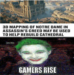 Assassin's Creed, Creed, and Help: 3D MAPPING OF NOTRE DAME IN  ASSASSIN'S CREED MAY BE USED  TO HELP REBUILD CATHEDRAL  GAMERS RISE Rise