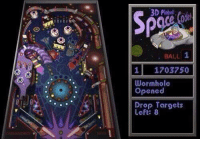 Memes, 🤖, and Wormhole: 3D Pinball  BALL 1  1 1703750  Wormhole  Opened  Drop Targets  Left: 8 Remember going on the computer just to play this?