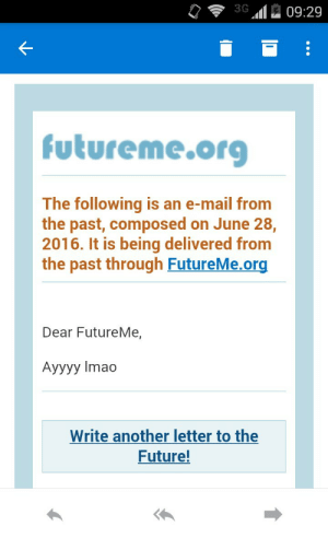 Future, Mail, and The Following: 3G09:29  futureme.org  The following is an e-mail from  the past, composed on June 28,  2016. It is being delivered from  the past through FutureMe.org  Dear FutureMe,  Ayyyy Imado  Write another letter to the  Future! me irl
