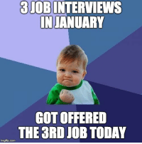 Good, Today, and Got: 3JOBINTERVIEWS  INJANUARY  GOT OFFERED  THE 3RD JOB TODAY  mgilip.com First post ever: 2019 is off to a good start!
