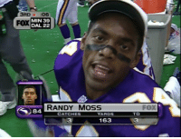 Randy Moss should have been put in the Hall of Fame after this game... https://t.co/gwv7NGhMzY: 3RD a :06  MIN 39  DAL 22  FOX  RANDY MosS  FOX  84  CATCHES  YARDS  TD  31633 Randy Moss should have been put in the Hall of Fame after this game... https://t.co/gwv7NGhMzY