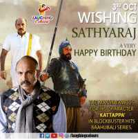 Birthday, Blockbuster, and Happy Birthday: 3RD OCT  WISHING  LAUGHING  Colowrs  SATHYARAJ  A VERY  HAPPY BIRTHDAY  0000o  THE MANIN FAMOUS  FOR HIS CHARACTER  KATTAPPA  IN BLOCKBUSTER HITS  BAAHUBALI SERIES  f/laughingcolours Birthday Wishes To Versatile Actor  #Sathyaraj aka #Kattapa :)