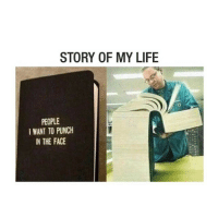 Funny, Life, and Memes: STORY OF MY LIFE  PEOPLE  I WANT TO PUNCH  IN THE FACE ⠀