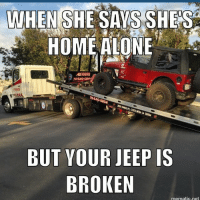 Jeep @bradshaw_socaltj  Meme @miss_murderx: WHEN  SHE SAYS SHES  HOME ALONE  ABTOWNG  N-540-020  BUT YOUR JEEP IS  BROKEN  mematic net Jeep @bradshaw_socaltj  Meme @miss_murderx
