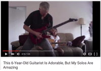 4 0:15/128  This 6-Year-Old Guitarist Is Adorable, But My Solos Are  Amazing <p>She&rsquo;s a Talentless Hack, If I&rsquo;m Being Honest</p>