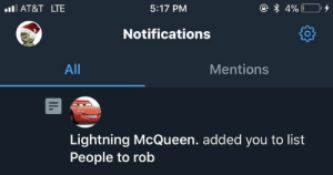 At&t, Lightning, and Lte: @ 4% 0  5:17 PM  AT&T LTE  Notifications  All  Mentions  Lightning McQueen. added you to list  People to rob