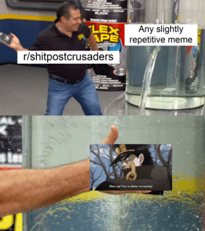 Every single time: $4.0TPcts  ATCH BONDO SEAL REPAIR  BLACK  Instantly Stops Leaks!  LEX  APE repetitive meme  Any slightly  GRUBBERIZED  PRDOF TARE  r/shitpostcrusaders  OND SEAL - REPAIR  BLACK  Shut up! You're damn annoying! Every single time