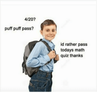 Passe: 4/20?  puff puff pass?  id rather pass  todays math  quiz thanks