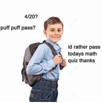 @unilad has some of the dankest memes on the gram 🔥: 4/20?  puff puff pass?  id rather pass  todays math  quiz thanks @unilad has some of the dankest memes on the gram 🔥
