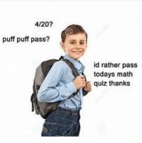 Instagram, Meme, and Math: 4/20?  puff puff pass?  id rather pass  todays math  quiz thanks @pubity was voted 'best meme account on Instagram' 😂