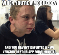 App, You, and For: 4-3e  AND YOU HAVEN'T DEPLOYED AINEW  VERSIONOF YOUR APP FOR 5 MINUTES  memegenerator.riet Gosh darnit