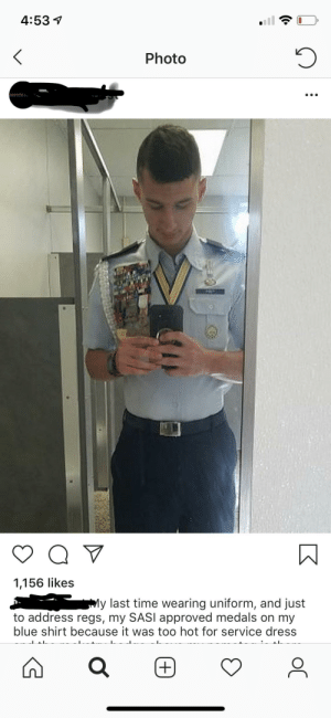 Blue, Dress, and Time: 4:53  Photo  TTOTE'S  1,156 likes  My last time wearing uniform, and just  to address regs, my SASI approved medals on my  blue shirt because it was too hot for service dress  +  C When your too military for the military