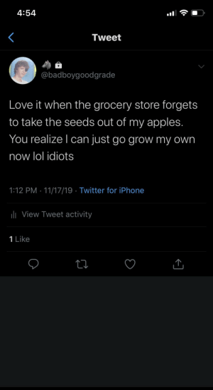 Ethical LPT: 4:54  Tweet  @badboygoodgrade  Love it when the grocery store forgets  to take the seeds out of my apples.  You realize I can just go grow my own  now lol idiots  1:12 PM 11/17/19 Twitter for iPhone  lView Tweet activity  1 Like Ethical LPT