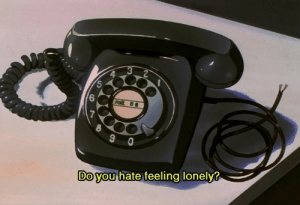 Lonely, Hate, and Feeling: 4  6  Do vou hate feeling lonely?