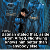 Batman, Memes, and 🤖: 4  @DCFact  Batman stated that, aside  from Alfred, Nightwing  knows him better than  anybody else. Nightwing or Batman? 🦇