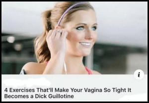 Tumblr, Blog, and Dick: 4 Exercises That'll Make Your Vagina So Tight It  Becomes a Dick Guillotine thegoozle: kermitthefrogapparentlyrunsablog:  👀  E x c u s e  m e